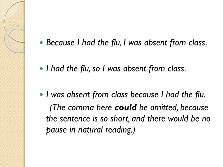 Because I had the flu, I was absent from class.