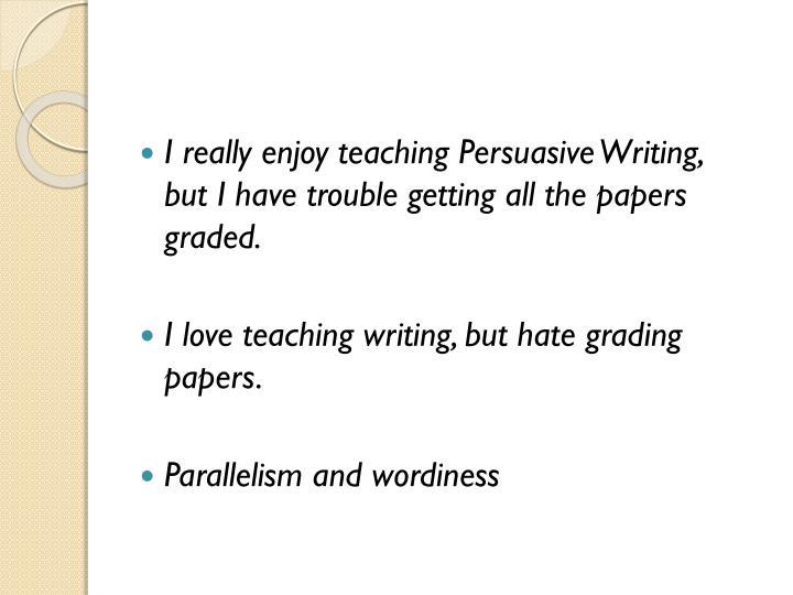 I really enjoy teaching Persuasive Writing,