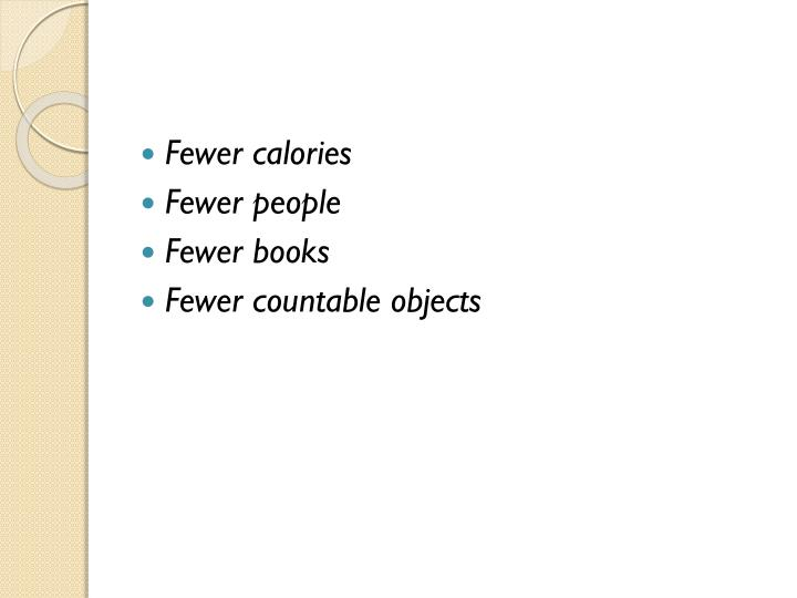 Fewer calories