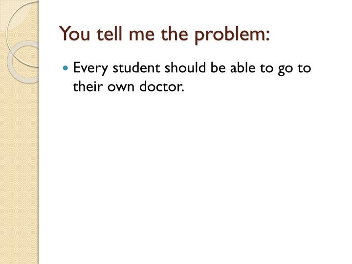 You tell me the problem: