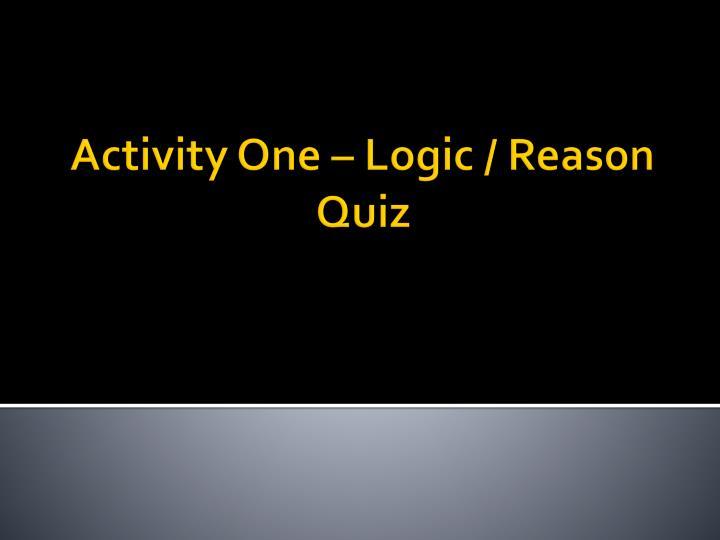 Activity One – Logic / Reason Quiz