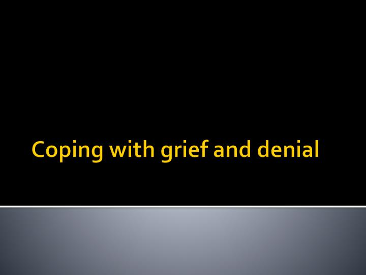Coping with grief and denial