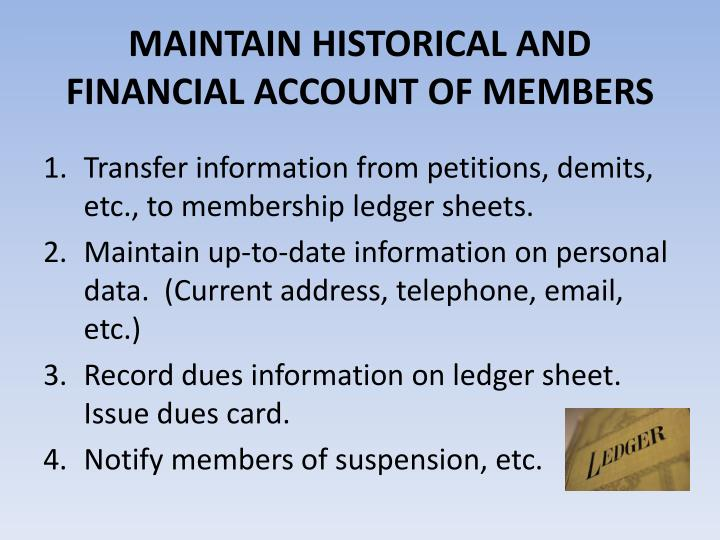 MAINTAIN HISTORICAL AND FINANCIAL ACCOUNT OF MEMBERS