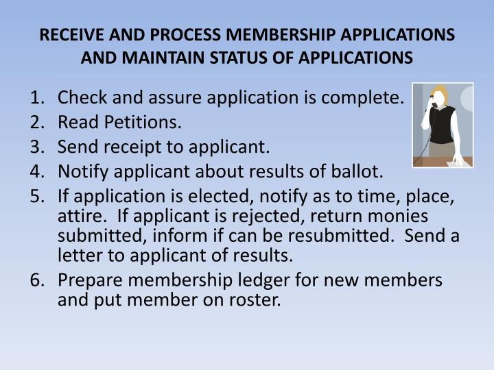 RECEIVE AND PROCESS MEMBERSHIP APPLICATIONS AND MAINTAIN STATUS OF APPLICATIONS