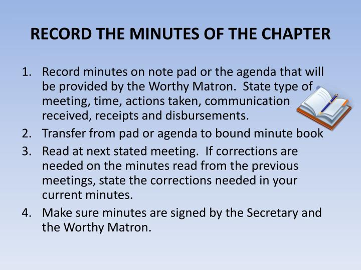 RECORD THE MINUTES OF THE CHAPTER