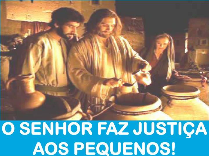O SENHOR FAZ JUSTIÇA AOS PEQUENOS!