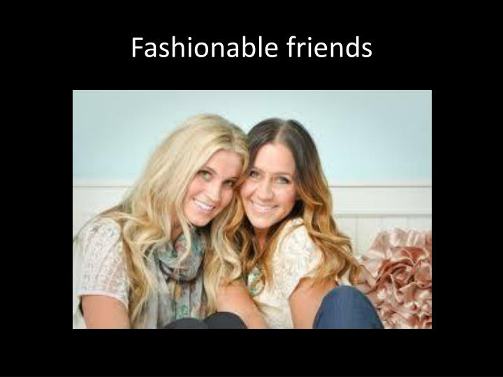 Fashionable friends