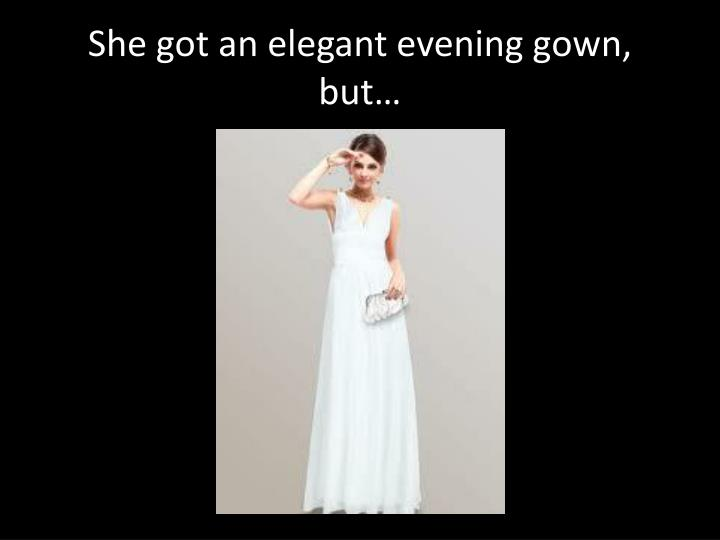 She got an elegant evening gown, but…
