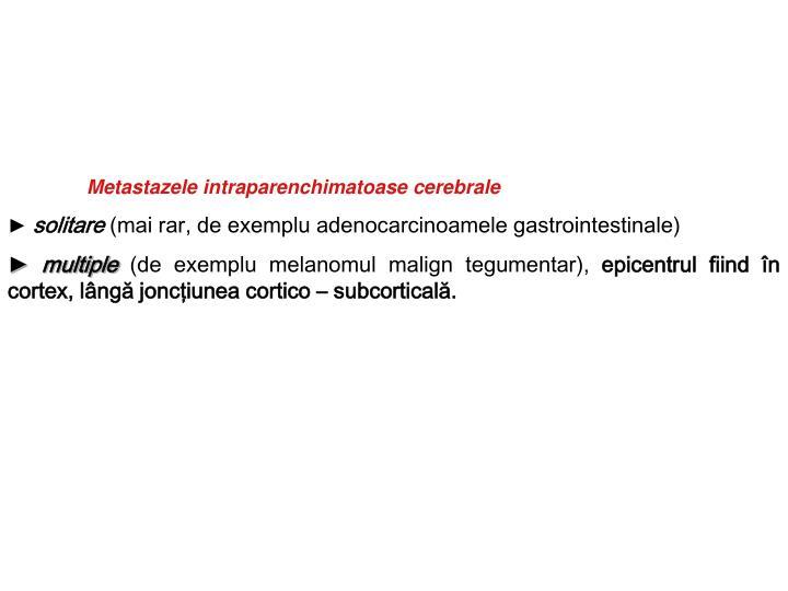 Metastazele intraparenchimatoase cerebrale