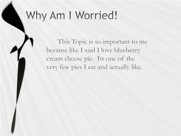 Why Am I Worried!