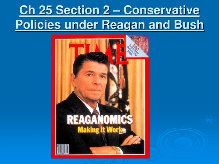 Ch 25 Section 2 – Conservative Policies under Reagan and Bush