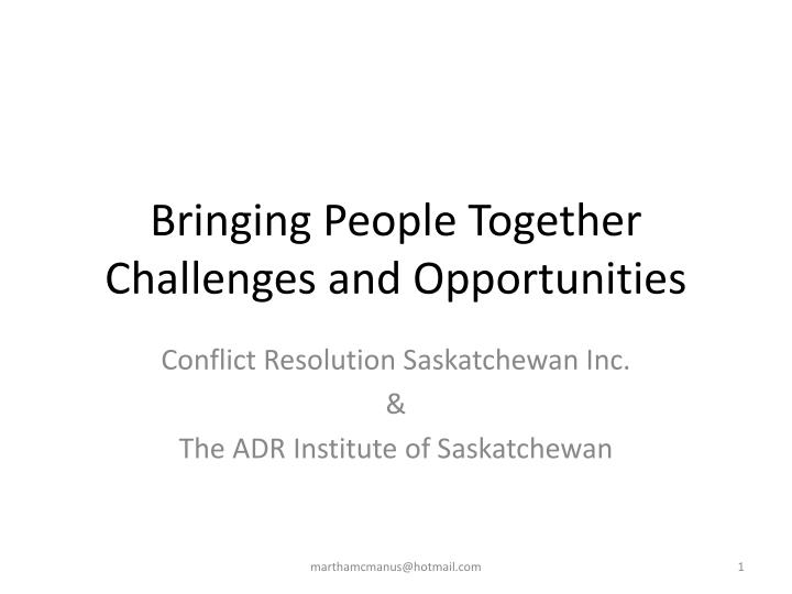 Bringing people together challenges and opportunities