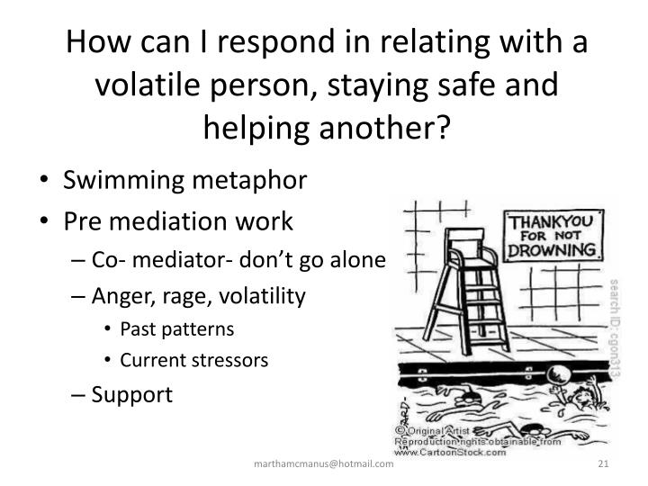 How can I respond in relating with a volatile person, staying safe