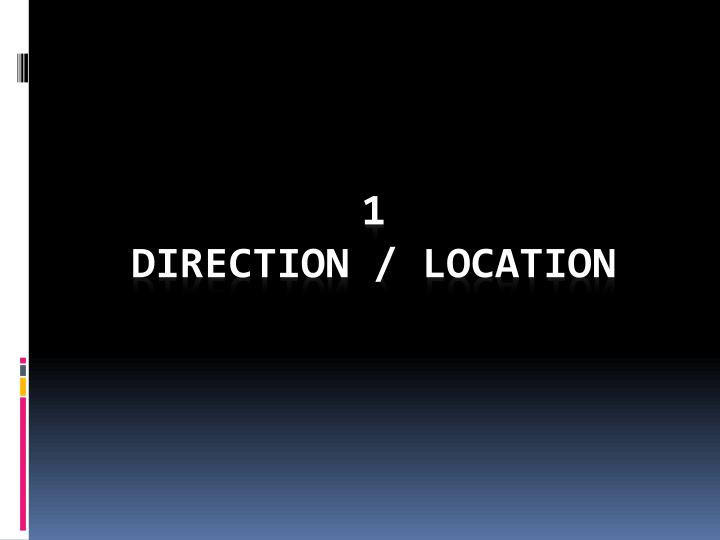 1 direction location