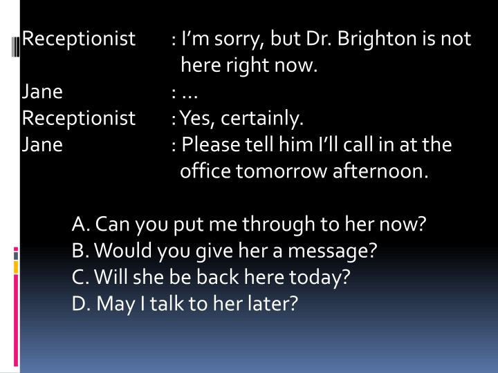 Receptionist	: I'm sorry, but Dr.