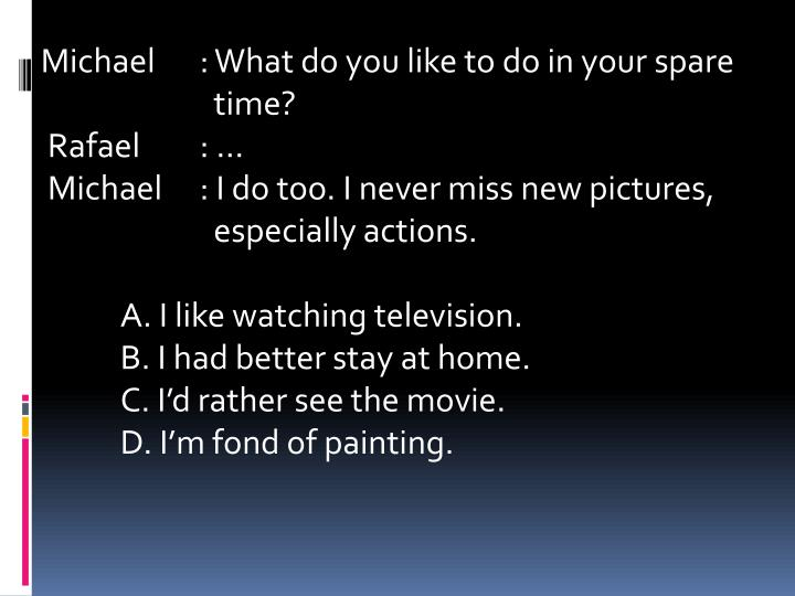 Michael	: What do you like to do in your spare