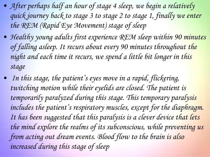 After perhaps half an hour of stage 4 sleep, we begin a relatively quick journey back to stage 3 to stage 2 to stage 1, finally we enter the REM (Rapid Eye Movement) stage of sleep