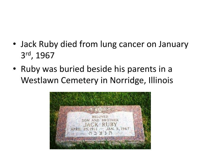 Jack Ruby died from lung cancer on January 3