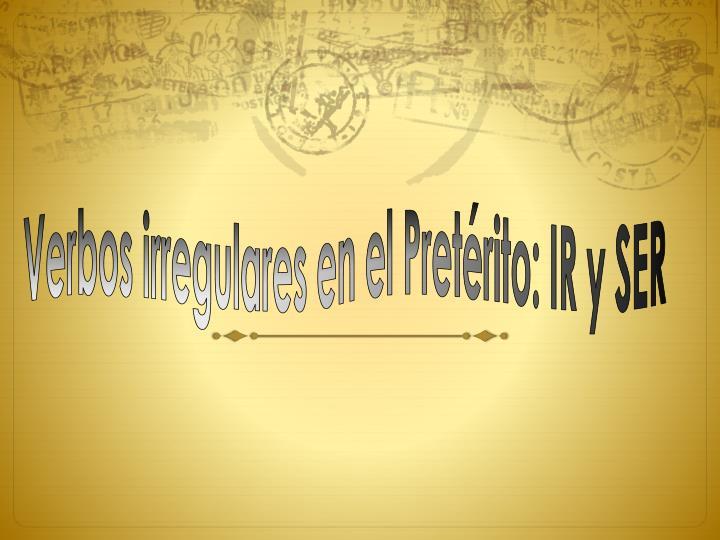 Verbos irregulares en el Pretérito: IR y SER