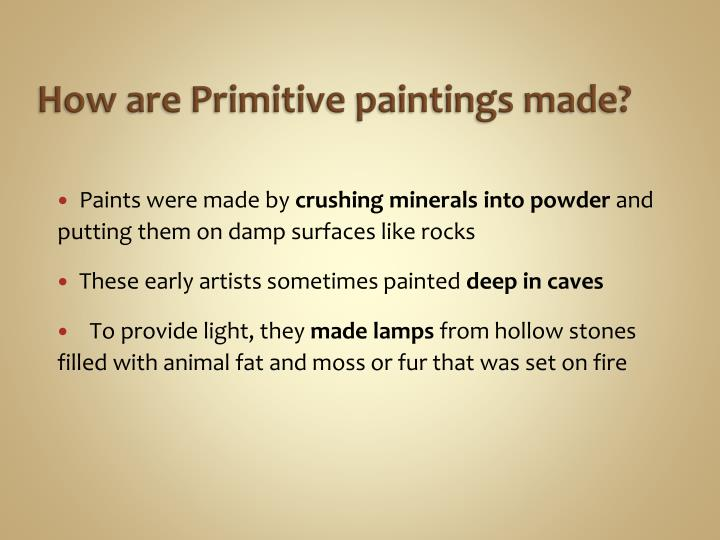 How are primitive paintings made