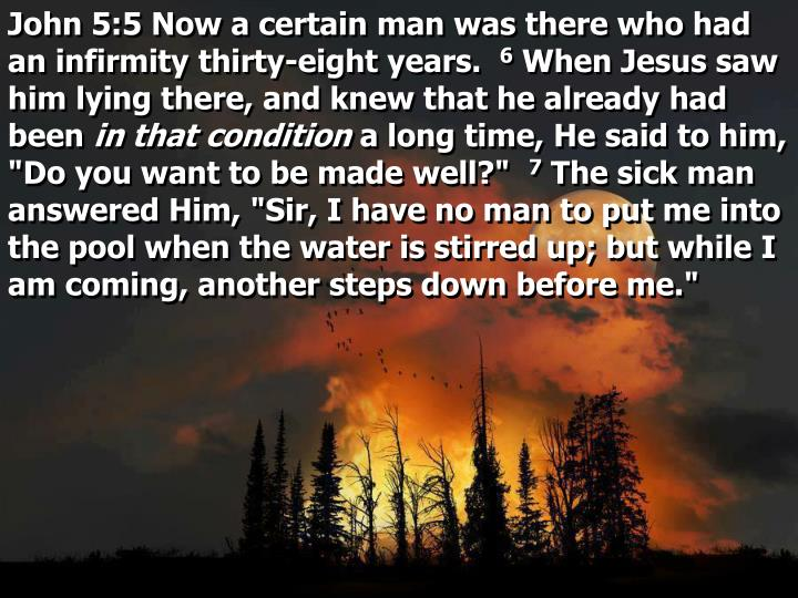 John 5:5 Now a certain man was there who had an infirmity thirty-eight years.