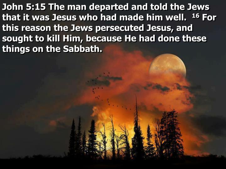 John 5:15 The man departed and told the Jews that it was Jesus who had made him well.