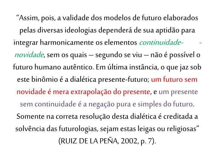 """""""Assim, pois, a validade dos modelos de futuro elaborados pelas diversas ideologias dependerá de sua aptidão para integrar harmonicamente os elementos"""