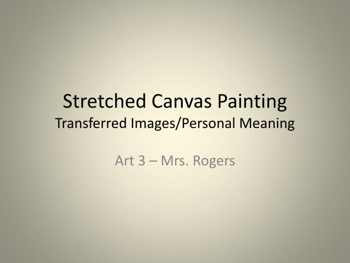 stretched canvas painting transferred i mages personal meaning n.