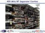 499 mhz rf separator cavities