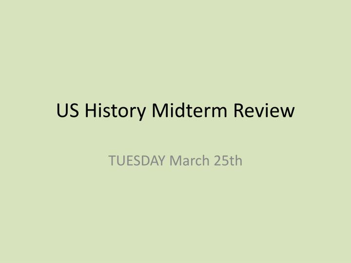 us history ii midterm review Midterm format part 1: 60 multiple choice questions (60%) part 2: 17 document questions (20%) part 3: 1 free response essay (20%) theme: constitutional principles: individual rights and discrimination review materials midterm review packet us history and government reference table practice multiple choice questions crash course us history.
