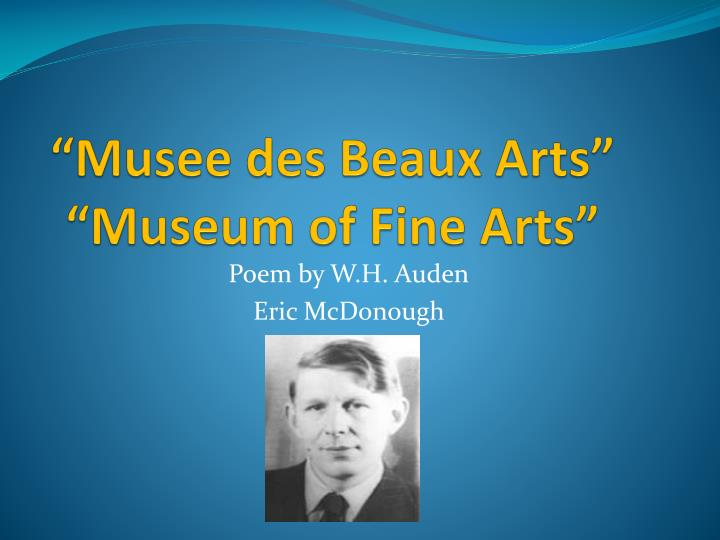 w h auden s mus e des beaux Visits to the musees royaux des beaux-arts w h auden's 1939 poem ''musee de beaux arts'' examines the theme of themes in musee de beaux arts by auden.