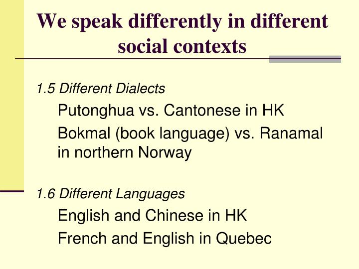 We speak differently in different social contexts