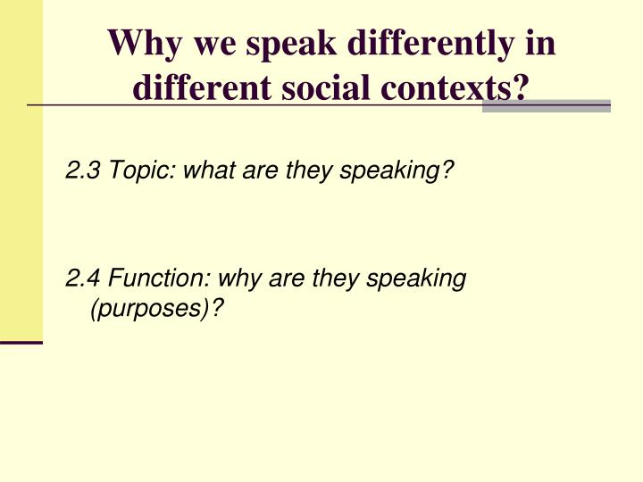 Why we speak differently in different social contexts?