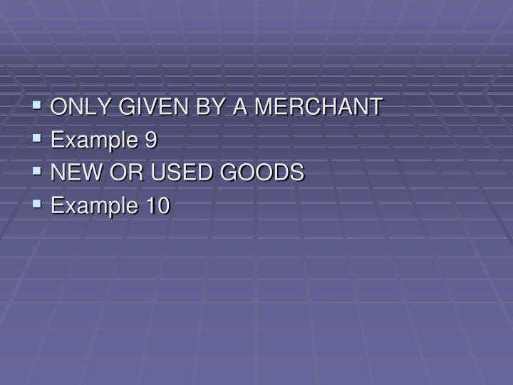 ONLY GIVEN BY A MERCHANT