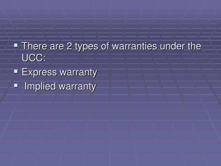 There are 2 types of warranties under the UCC: