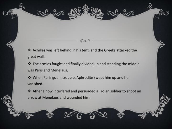 Achilles was left behind in his tent, and the Greeks attacked the great wall.