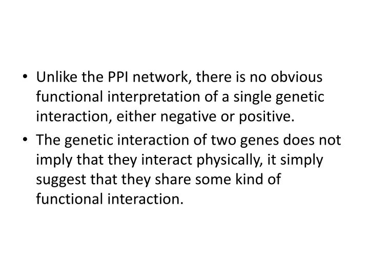 Unlike the PPI network, there is no obvious functional interpretation of a single genetic interaction, either negative or positive.