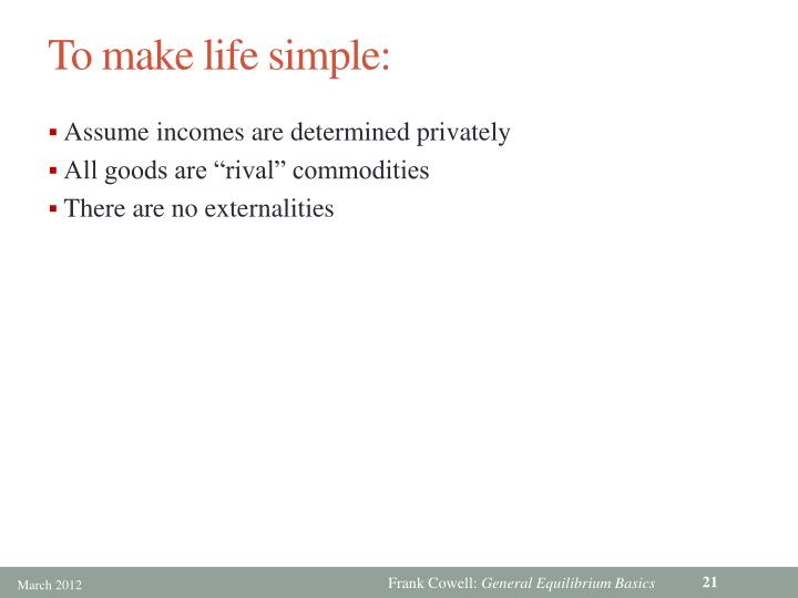 To make life simple: