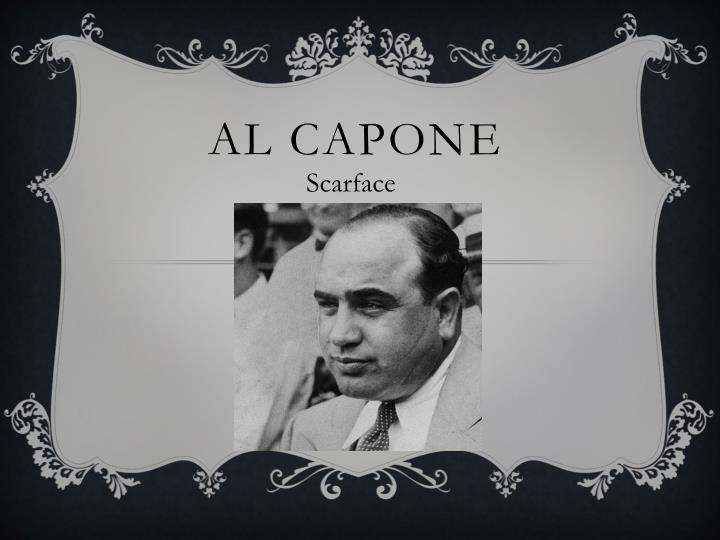 a biography of alphonse capone a k a al scarface Alphonse al capone was one of america's most famous gangsters during the years between the world wars a chicago-based crime boss, he was involved in illegal gambling, bootlegging (illegal alcohol), prostitution and more al capone got his start in new york, working as a thug and bouncer.