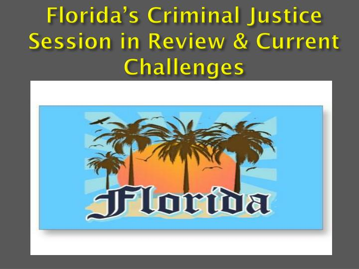 Florida's Criminal Justice Session in Review & Current Challenges