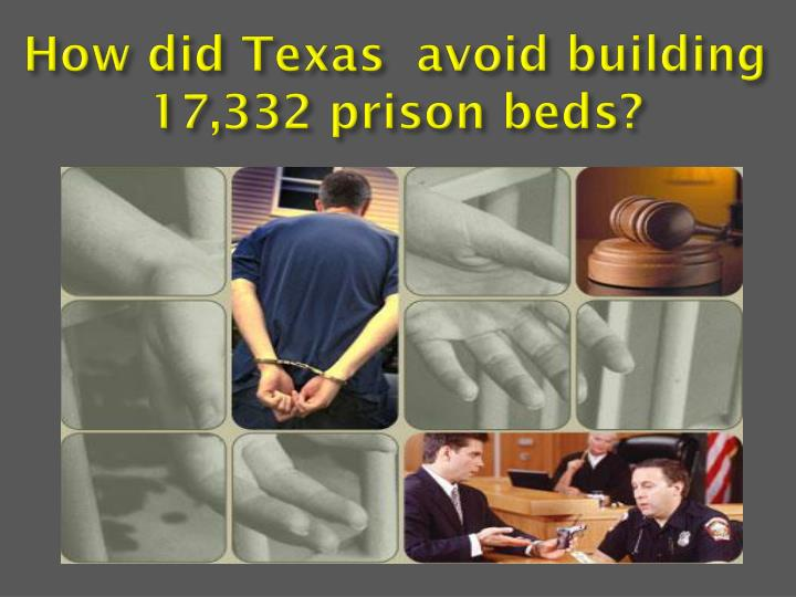 How did Texas  avoid building 17,332 prison beds?
