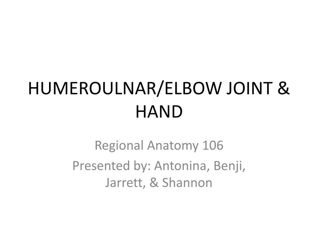 PPT - HUMEROULNAR/ELBOW JOINT & HAND PowerPoint Presentation - ID ...