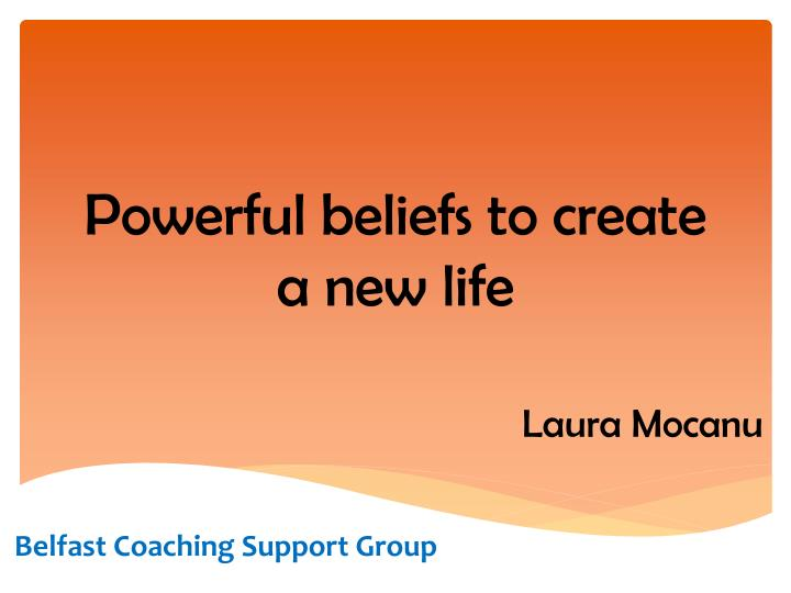 Powerful beliefs to create a new life