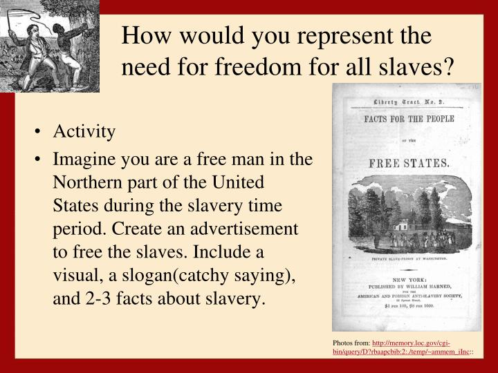 How would you represent the need for freedom for all slaves