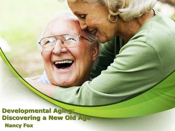 developmental aging discovering a new old age n.