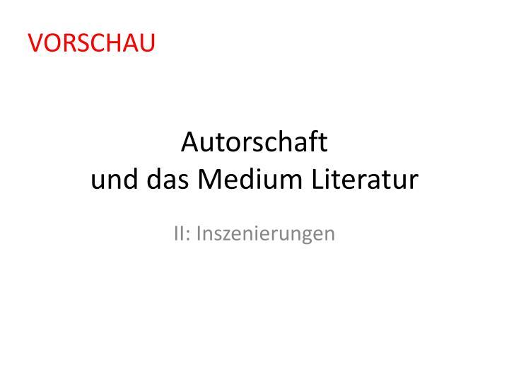 Autorschaft und das medium literatur1