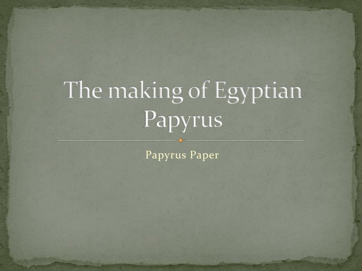 the making of egyptian papyrus n.