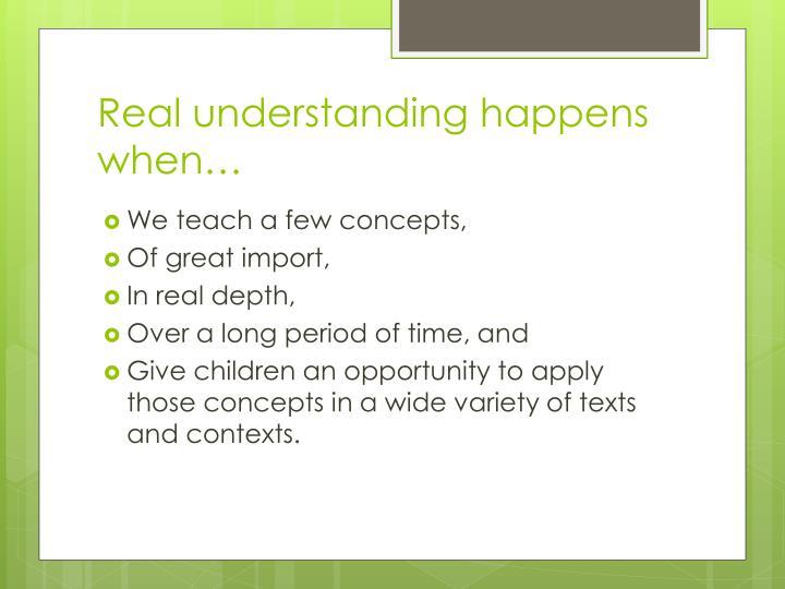 Real understanding happens when…