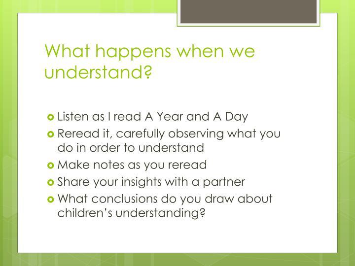 What happens when we understand?