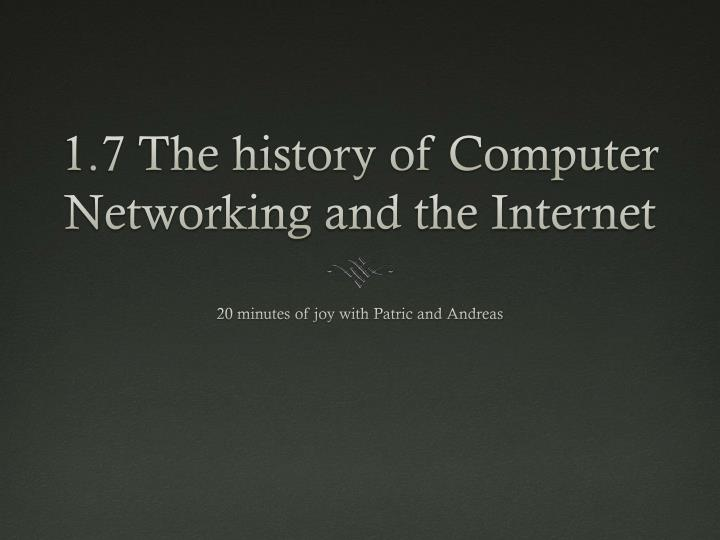 1 7 the history of computer networking and the internet